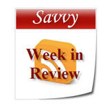 Savvy Week in Review